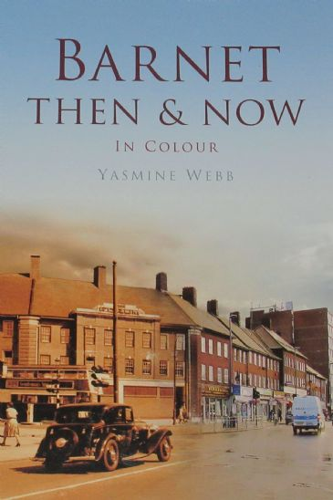 Barnet Then & Now - in Colour, by Yasmine Webb